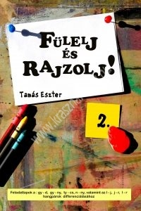 Tamás Eszter : Fülelj és rajzolj! 2. - Feladatlapok a gy-d, gy-ny, ty-cs, n-ny, valamint az l-j, j-r, l-r hangpárok differenciálásához