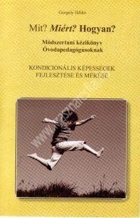 Mozgásos játékok kézikönyve II. Kondicionális képességek Mit? Miért? Hogyan? - Gergely Ildikó