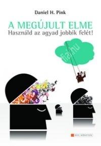 Daniel H. Pink:A megújult elme - Használd az agyad jobbik felét!