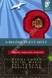 Bagdy Emőke - Popper Péter - Pál Ferenc - Koltai Mária :  A belénk égett múlt - Elengedés, megbocsátás, újrakezdés