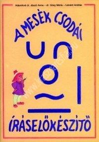 A mesék csodái Íráselőkészítő munkafüzet az általános iskolák 1. osztálya számára