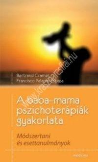Bertrand Cramer - Francisco Palacio-Espasa : A baba-mama pszichoterápiák gyakorlata. Módszertani és esettanulmányok.
