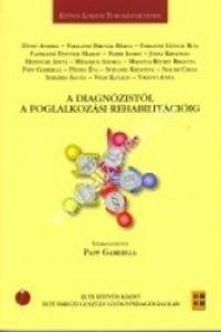 Papp Gabriella : A diagnózistól a foglalkozási rehabilitációig