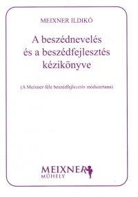 Meixner Ildikó : A beszédnevelés és a beszédfejlesztés kézikönyve