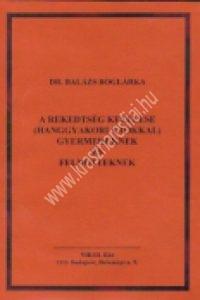 Dr. Balázs Boglárka : A rekedtség kezelése gyerekeknek és felnõtteknek (hanggyakorlatokkal)