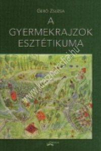 Gerõ Zsuzsa:A gyermekrajzok esztétikuma