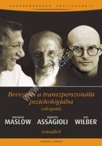 A. Maslow - R. Assagioli - K. Wilber : Bevezetés a transzperszonális pszichológiába