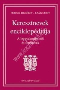Fercsik Erzsébet - Raátz Judit: Keresztnevek enciklopédiája - a leggyakoribb női és férfinevek