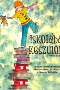 Tamás Eszter : Iskolába készülök! - Játékos képességfejlesztés iskolakezdéshez és diszlexia prevenciós terápiához