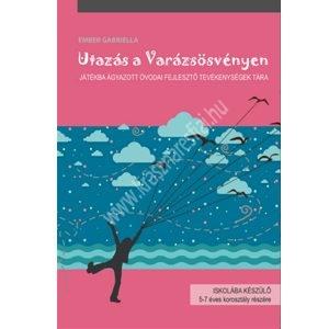 Utazás a Varázsösvényen - Játékba ágyazott óvodai fejlesztő tevékenységek tára