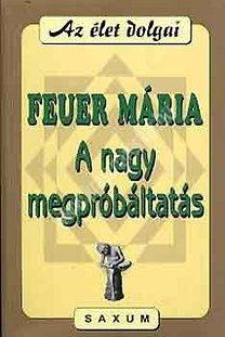 Feuer Mária : A nagy megpróbáltatás