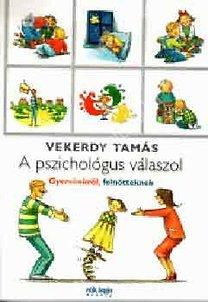 Vekerdy Tamás : A pszichológus válaszol – Gyerekekről felnőtteknek