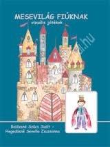 dr Balázsné Szűcs J. – Hegedűsné Sevella Zs. : Mesevilág fiúknak – vizuális játékok