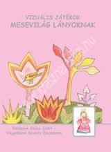 dr Balázsné Szűcs J. – Hegedűsné Sevella Zs.: Mesevilág lányoknak – vizuális játékok