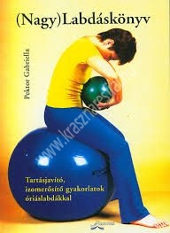Pektor Gabriella : (Nagy)Labdáskönyv – Tartásjavító, izomerősítő gyakorlatok óriáslabdákkal