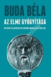 Buda Béla : Az elme gyógyítása - Kritikus pillantások egy különös orvosi szakterületre