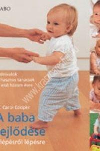 Dr. Carol Cooper: A baba fejlődése - Lépésről lépésre. Tudnivalók és hasznos tanácsok az első három évre