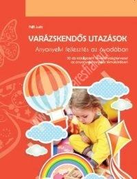Varázskendős utazások - Anyanyelvi fejlesztés az óvodában  (Pálfi Judit)
