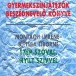 Montágh Imre - Bittera T., Montágh Imréné : Gyermekszínjátszók beszédnevelõ könyve. Szép szóval, nyílt szívvel
