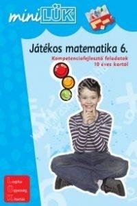 MiniLÜK Játékos matematika 6. - Kompetenciafejlesztő feladatok 10 éves kortól