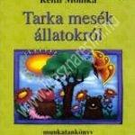 Reith Mónika:Tarka mesék állatokról – Munkatankönyv