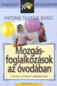 Pintérné Tasnádi Ágnes : Mozgásfoglalkozások az óvodában – A Kovács-módszer