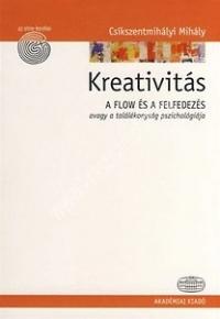 Csíkszentmihályi Mihály : Kreativitás - A Flow és a felfedezés, avagy a találékonyság pszichológiája