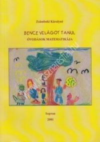 Zsámboki K.:Bence világot tanul - Az óvodások matematikája
