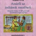 Szabó Éva:Amirõl az indiánok mesélnek – Munkatankönyv