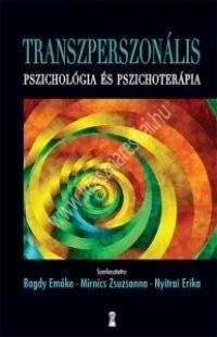Bagdy Emőke(Szerk.) - Dr. Mirnics Zsuzsanna(Szerk.) - Nyitrai Erika(Szerk.) : Transzperszonális pszichológia és pszichoterápia