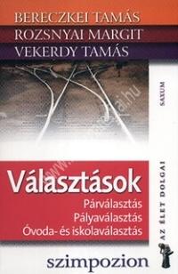 Rozsnyai M. - Bereczkei T. - Vekerdy T.: Választások - Párválasztás, Pályaválasztás, Óvoda- és iskolaválasztás