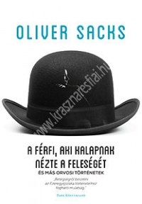 Oliver Sacks:A férfi, aki kalapnak nézte a feleségét és más történetek