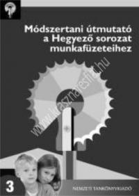 Hegyező kompetenciafejlesztő sorozat - Módszertani útmutató a munkafüzetekhez 3. : Dr. Ambrus Gabriella, Konrád Ágnes, Tóthné Mess Erika