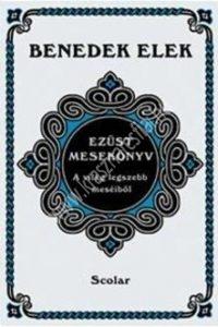 Benedek Elek: Ezüst mesekönyv - A világ legszebb meséiből