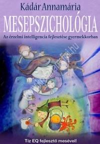 Kádár Annamária:Mesepszichológia - Az érzelmi intelligencia fejlesztése gyermekkorban