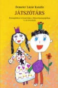 Demeter Lázár Katalin:Játszótárs – Drámajátékok és kreativitás a fejlesztőpedagógiában, 5-10 éveseknek