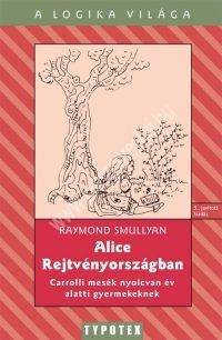 R.Smulllyan:Alice Rejtvényországban - Carrolli mesék nyolcvan év alatti gyermekeknek