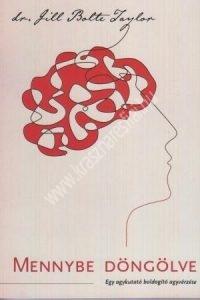 Dr. Jill Bolte Taylor: Mennybe döngölve - Egy agykutató boldogító agyvérzése