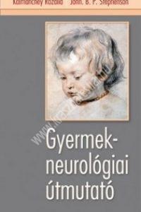 Kálmánchey Rozália - John B.P. Stephenson: Gyermekneurológiai útmutató