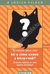 R.Smulllyan:Mi a címe ennek a könyvnek? - Drakula rejtélye és más logikai feladatok