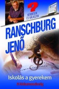 Ranscburg Jenő : Iskolás a gyermekem - A kiskamaszkorig