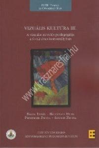 Bakos Tamás, Bálványos Huba, Preisinger Zsuzsa, Sándor Zsuzsa :  Vizuális kultúra III. A vizuális nevelés pedagógiája a 6-12 éves korosztályban