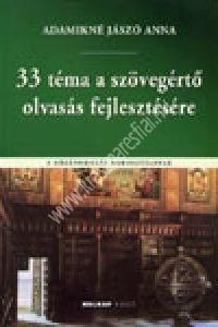Adamikné Jászó Anna : 33 téma a szövegértő olvasás fejlesztésére - középiskolásoknak