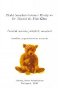 Zilahi J. – Stöckert K.- Dr.Ráczné dr.Fõzõ K.:Óvodai nevelés játékkal, mesével – Nevelési program óvodák számára