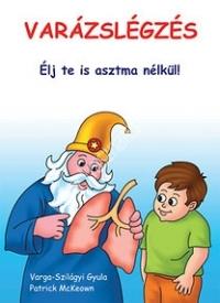 Varázslégzés - Élj Te is asztma nélkül Buteyko légzéssel