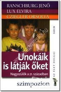 Ranschburg Jenő - Lux Elvira - Cziegler Orsolya: Unokáik is látják őket - Nagyszülők a 21. században