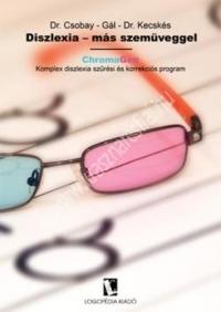 Dr. Csobay - Gál - Dr. Kecskés : Diszlexia - más szemüveggel.