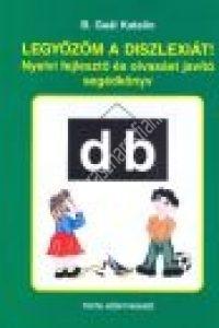 B. Gaál Katalin: Legyőzöm a diszlexiát! - Nyelvi fejlesztő és olvasást javító segédkönyv