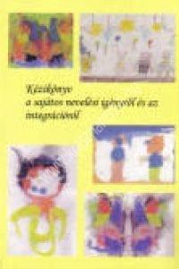 Bécsi M.-Erdei R.-Fegyver M.-Kissné Almási K.-Török M.: Kézikönyv a sajátos nevelési igényrõl és az integrációról