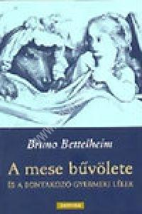 Bruno Bettelheim : A mese bűvölete és a bontakozó gyermeki lélek